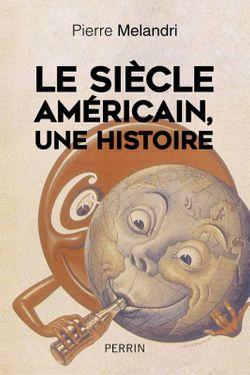 Couverture du livre de Pierre Melandri, Le Siècle Américain, une histoire (Perrin)