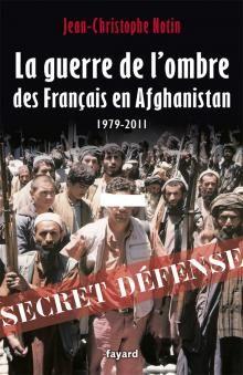 Jean-Christophe Notin : La guerre de l'ombre des Français en Afghanistan (Fayard, 2011)