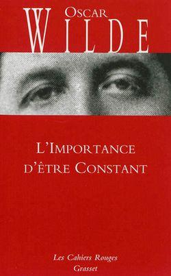 Oscar Wilde, L'importance d'être constant, Grasset, 2013.