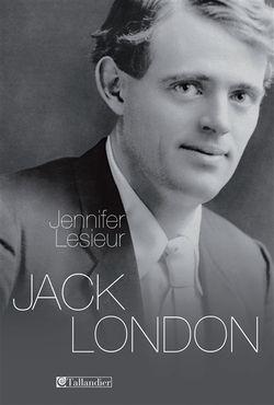Jennifer Lesieur, Jack London, Tallandier, 2014.