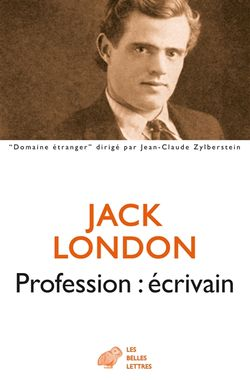 Jack London, Profession : écrivain, Les Belles Lettres, 2016.