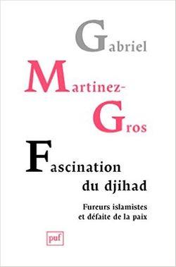 Fascination du djihad - Fureurs islamistes et défaite de la paix