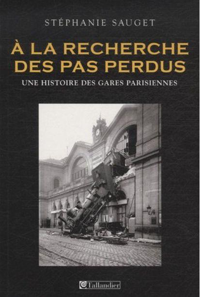 A la recherche des pas perdus _ Une histoire des gares parisiennes au XIXe siècle