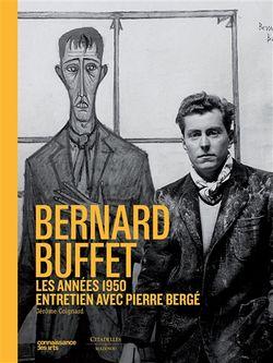 Bernard Buffet : les années 1950 : entretien avec Pierre Bergé