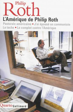 Philip Roth, L'Amérique de Philip Roth, Gallimard, Quarto, 2013.