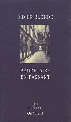 Didier Blonde, Baudelaire en passant, Gallimard, 2003.