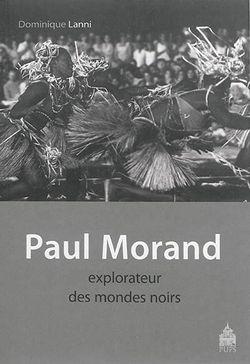 Dominique Lanni, Paul Morand explorateur des mondes noirs, Presses de l'Université Paris-Sorbonne, 2014.