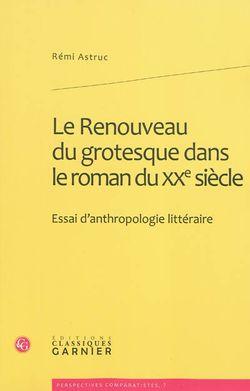 Rémi Astruc, Le Renouveau du grotesque dans le roman du XXe siècle, Classiques Garnier, 2010.