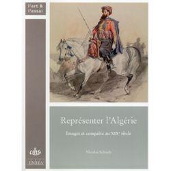 Représenter l'Algérie. Images et conquête au XIXe siècle