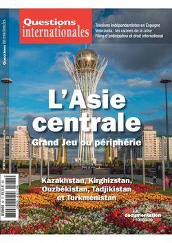 """Questions Internationales, """"L'Asie centrale : grand jeu ou périphérie ? Kazakhstan, Kirghizistan, Ouzbekistan, Tadjikistan, Turkménistan"""""""