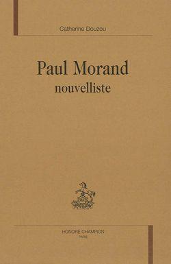 Catherine Douzou, Paul Morand nouvelliste, Honoré Champion, 2003.