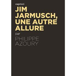 Jim Jarmusch, une autre allure de Philippe Azoury