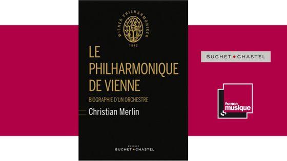 Le Philharmonique de Vienne : biographie d'un orchestre par Christian Merlin