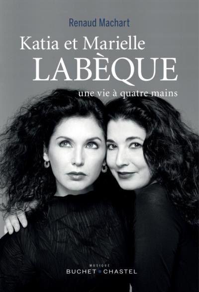 Katia et Marielle Labèque, une vie à quatre mains, Renaud Machart, Buchet Chastel 2016