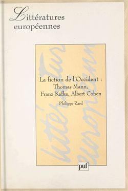 Philippe Zard, La Fiction de l'Occident : Thomas Mann, Franz Kafka, Albert Cohen, PUF, 1999.