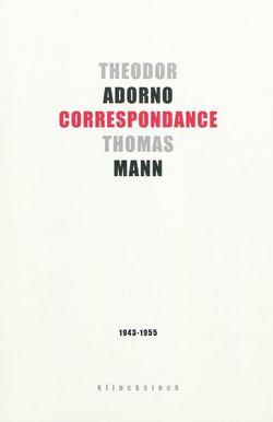 Theodor Adorno, Thomas Mann, Correspondance 1943-1955, Klincksieck, 2009.