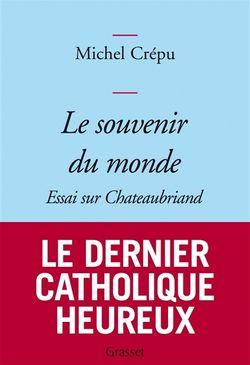 Michel Crépu, Le souvenir du monde : Essai sur Chateaubriand, Grasset, 2011.