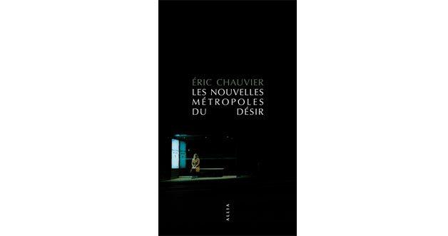 Les nouvelles métropoles du désir - Eric Chauvier