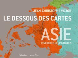 Le Dessous des cartes : Asie, itinéraires géopolitiques