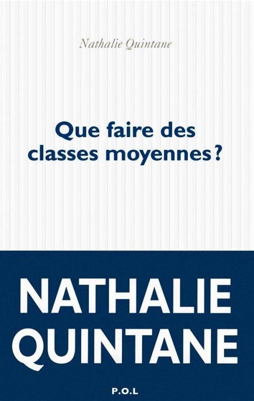 """""""Que faire des classes moyennes ?"""" de Nathalie Quintane (P.O.L)"""