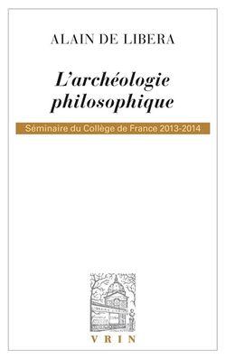 L'archéologie philosophique : séminaire du Collège de France, 2013-2014