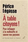 A table citoyens ! Pour échapper à la malbouffe et sauver nos paysans