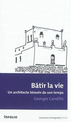 Bâtir la vie : un architecte témoin de son temps