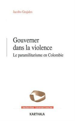 Gouverner dans la violence. Le paramilitarisme en Colombie