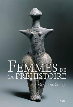 """""""Femmes de la Préhistoire"""" de Claudine Cohen aux éditions Belin"""
