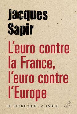L'euro contre la France, l'euro contre l'Europe