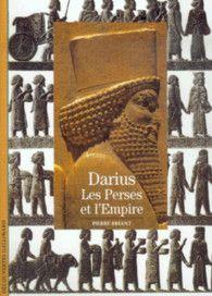 Darius Les Perses et l'Empire