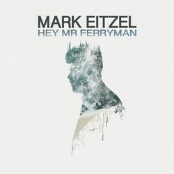 Album Hey Mr Ferryman de Mark Eitzel