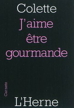 Colette, J'aime être gourmande, L'Herne, 2011.
