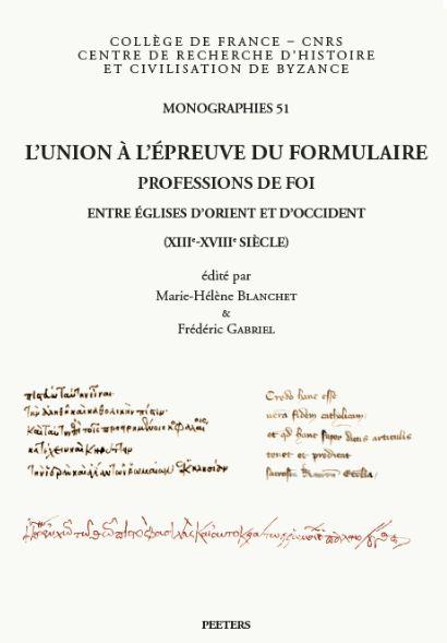 L' Union à l'épreuve du formulaire. Professions de foi entre Eglises d'Orient et d'Occident (XIIIe-XVIIIe s.)