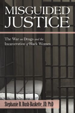 Misguided Justice: The War on Drugs and the Incarceration of Black Women