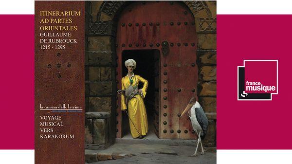"""Guillaume de Rubrouck - """"Itinerarium ad Partes Orientales"""" par l'ensemble La Camera delle Lacrime"""