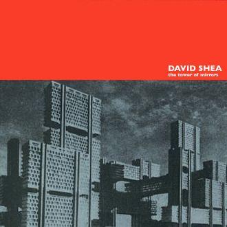 CD David Shea The tower of mirrors