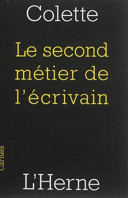 Colette, le second métier de l'écrivain, L'Herne, 2014.
