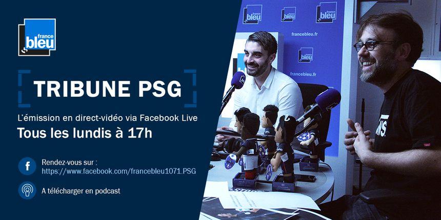 Rendez-vous tous les lundis sur la page facebook France Bleu Paris - PSG pour Tribune PSG