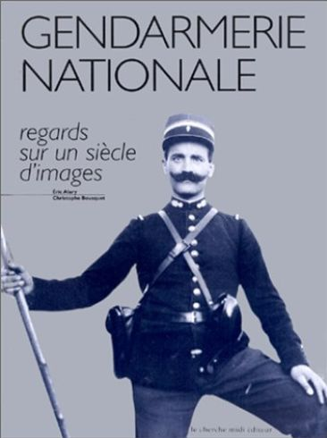La gendarmerie nationale, regards sur un siècle d'images