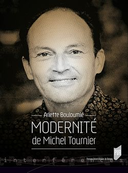 Couverture de Modernité de Michel Tournier - Collectif, dir. Arlette Boulomié - Presses universitaires de Rennes