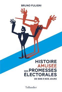 Histoire amusée des promesses électorales : de 1848 à nous jours