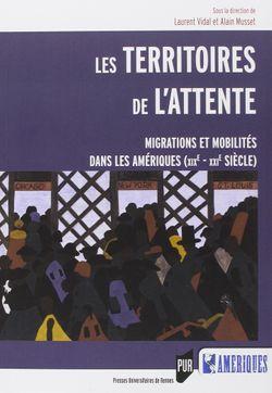 Les territoires de l'attente: migrations et mobilités dans les Amériques (XIXe XXIe siècle)