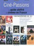 Ciné-passions : le guide chiffré du cinéma en France : 10.000 films répertoriés, 1945-2011
