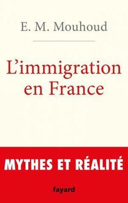 El Mouhoub Mouhoud,  L'immigration en France, mythes et réalité, Fayard, 2017