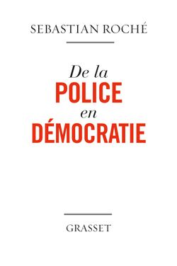De la police en démocratie - Sébastien Roché