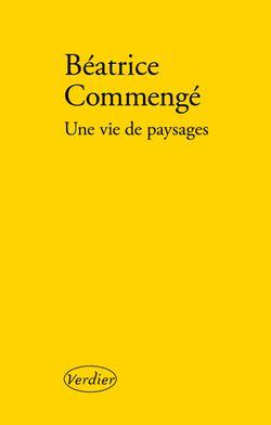 Couverture d'Une vie de Paysage - Béatrice Commengé - éditions Verdier
