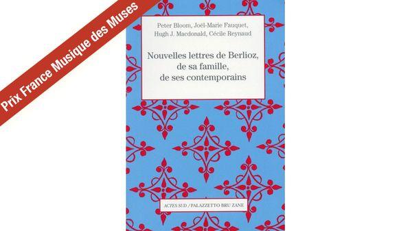 """""""Nouvelles lettres de Berlioz"""" - sélection Prix France Musique des Muses 2017"""