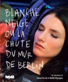 """Blanche Neige ou la chute du mur de Berlin"" un ciné-roman de Samuel Hercule et Métilde Weyergans"