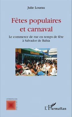 Julie Lourau, Fêtes populaires et carnaval, le commerce de rue en temps de fête à Salvador de Bahia, L'Harmattan, 2016